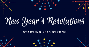New Year's Resolutions – Starting 2015 Strong