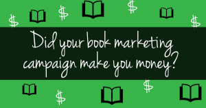 Did your book marketing campaign make you money?