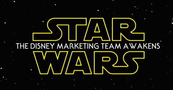 Star Wars: The Disney Marketing Team Awakens